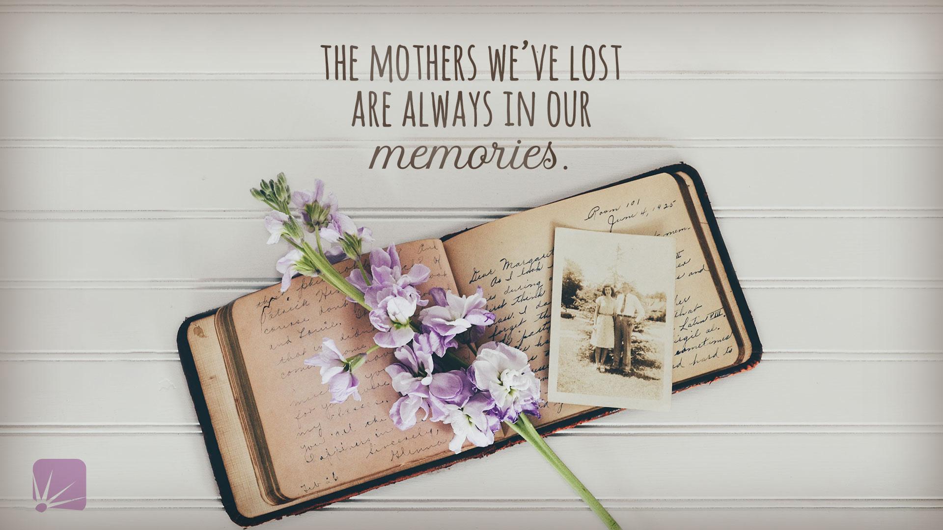 La madre que hemos perdido está siempre en nuestros recuerdos.