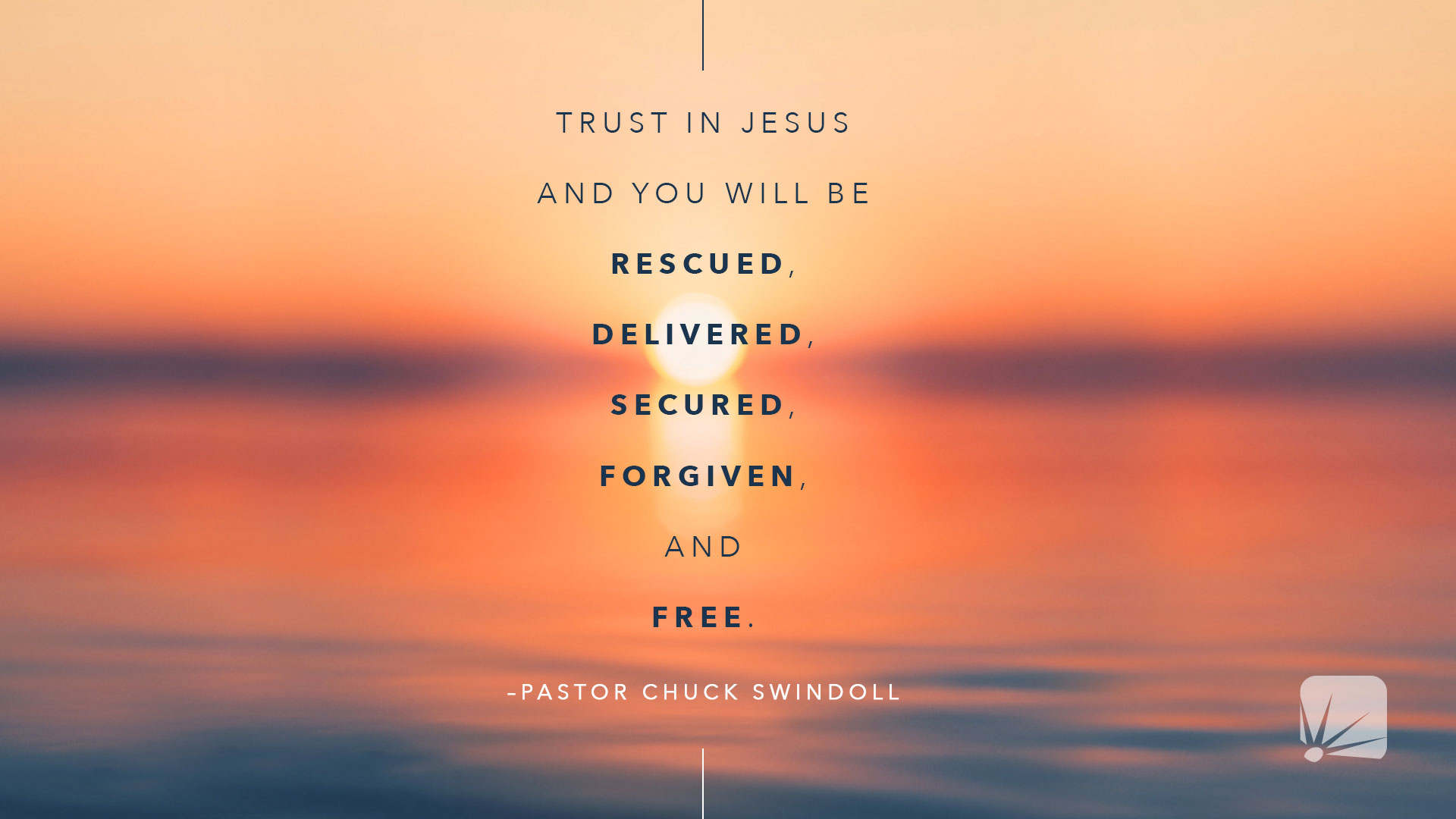 Trust in Jesus and you will be rescued, delivered, secured, forgiven, and free.