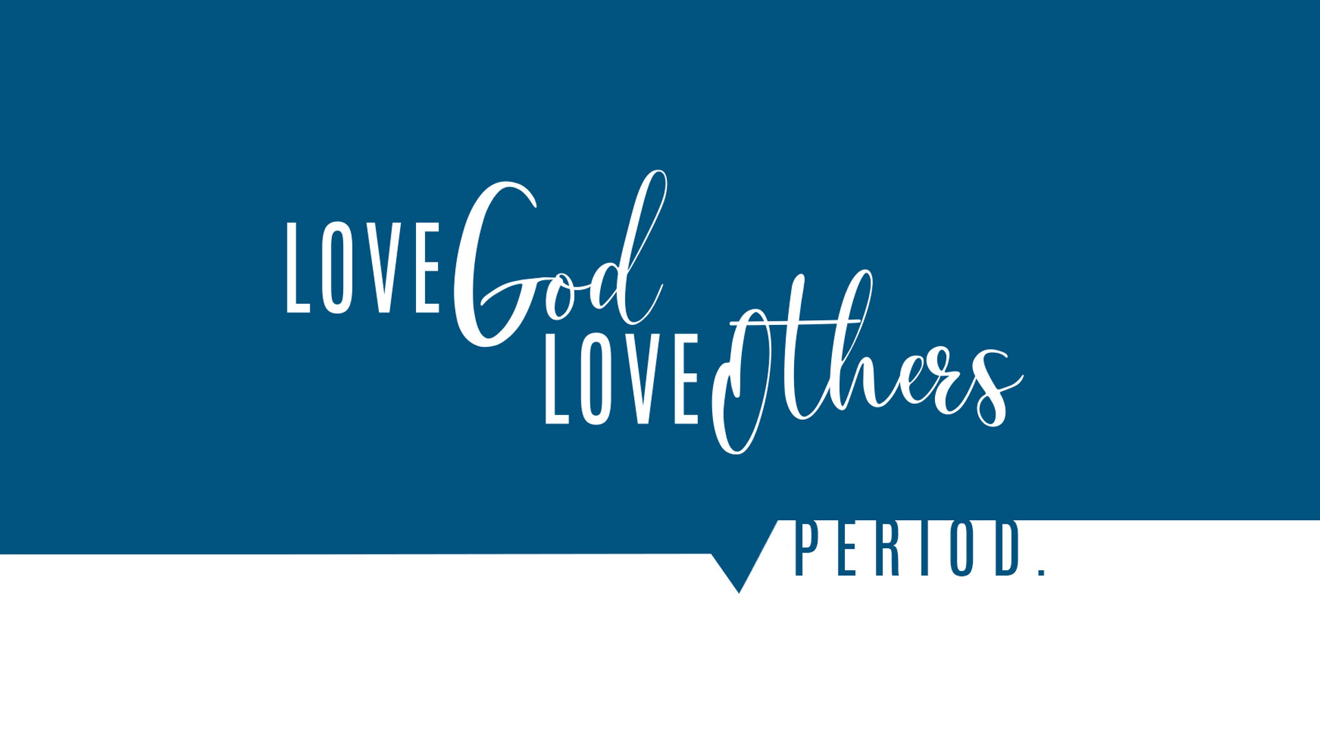 Love God. Love Others. Period.