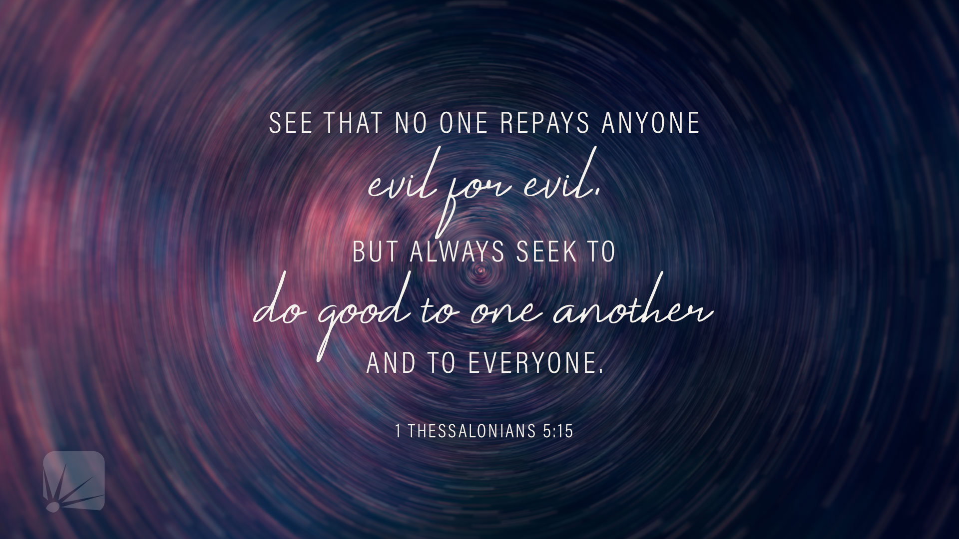 See that no one repays anyone evil for evil, but always seek to do good to one another and to everyone.