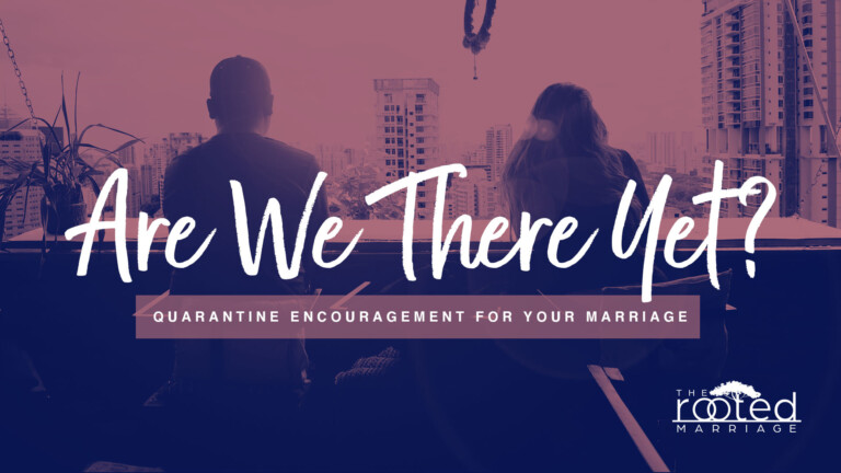 """""""Are We There Yet?""""—Quarantine Encouragement for Your Marriage"""