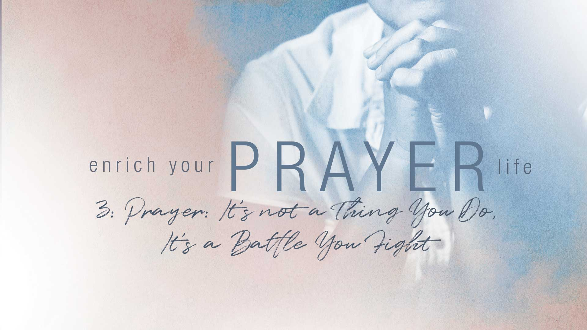 Prayer Is Not A Thing You Do, It's A Battle You Fight