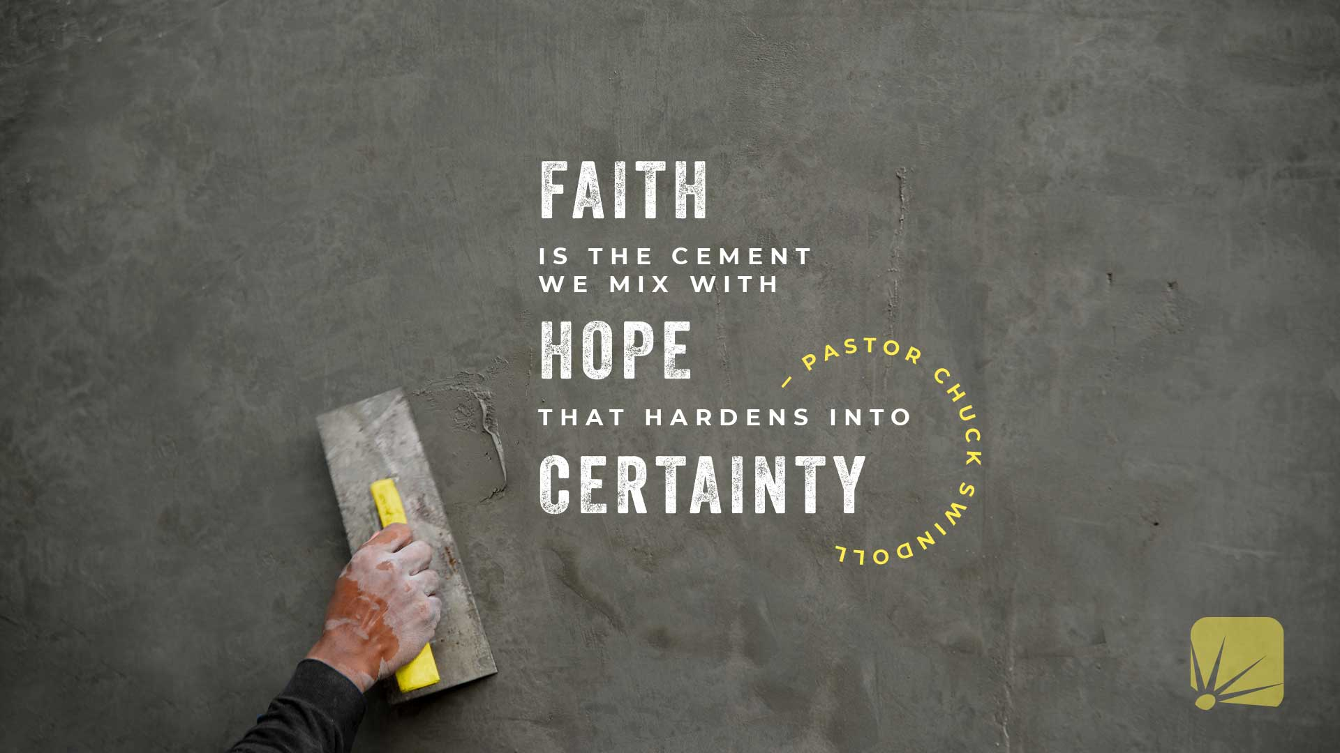 quote: Faith is the cement we mix with hope that hardens into certainty.