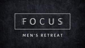 Focus: Men's Retreat 2019