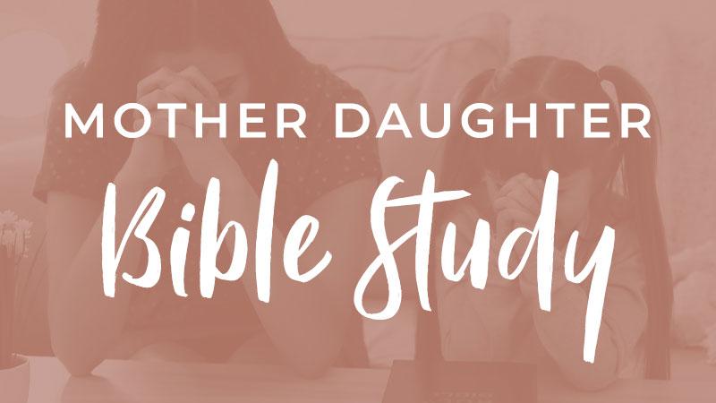 Mother Daughter Bible Study