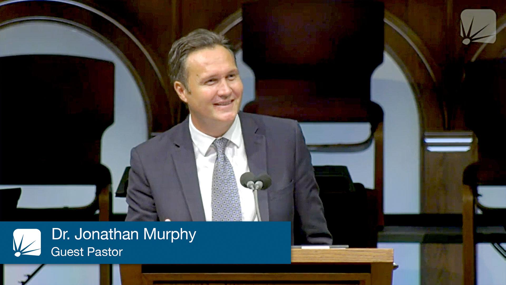 Pulpit Guest: Dr. Jonathan Murphy