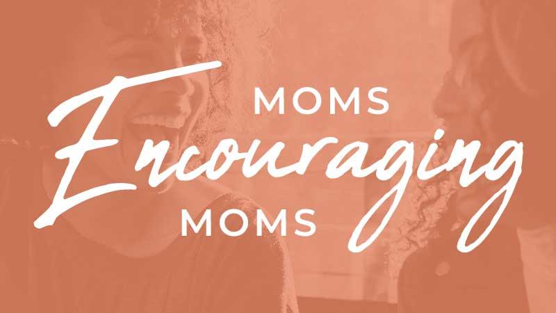Moms Encouraging Moms