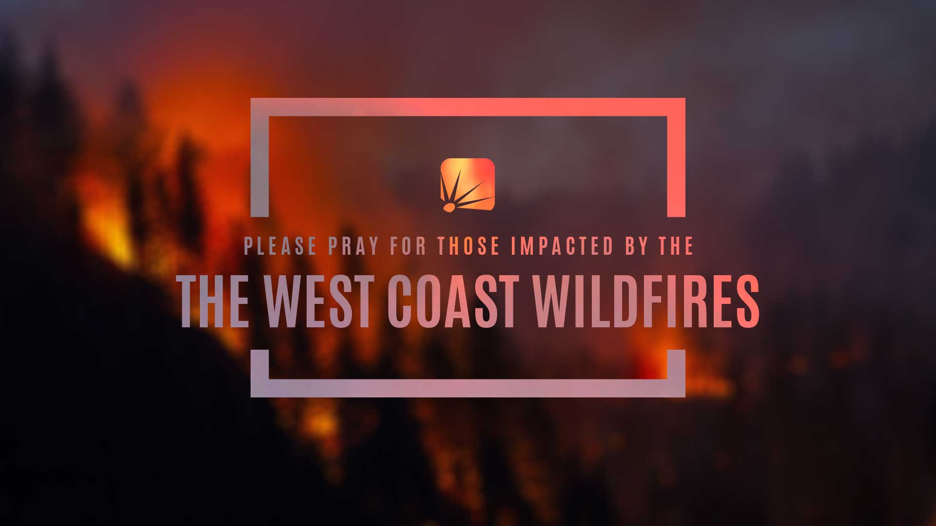 Pray for Those Impacted by the West Coast Wildfires