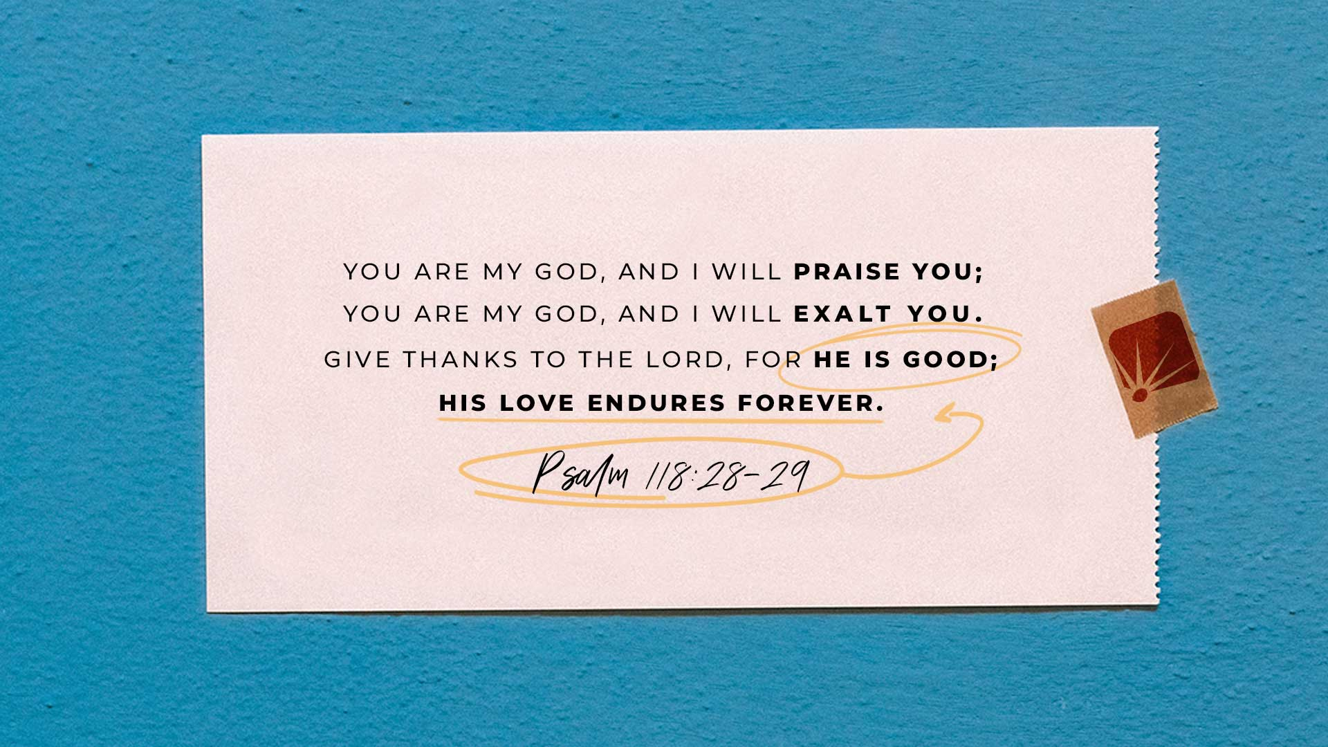 Psalm 118:28-29: Give Thanks to the LORD, for He is Good; His love endures forever