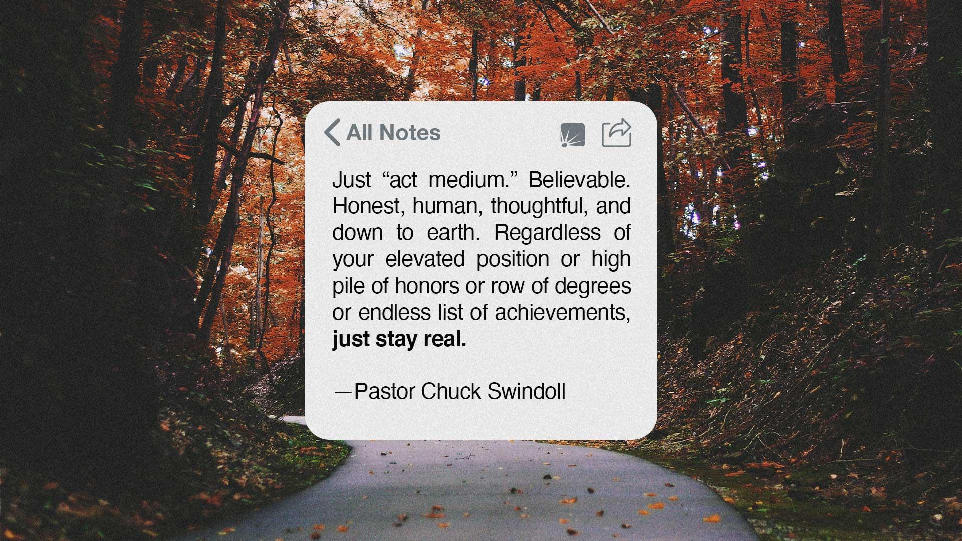 "Chuck Swindoll quote: ""Just act medium..."""