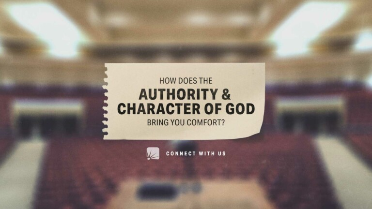 question: How does the authority and character of God bring you comfort?