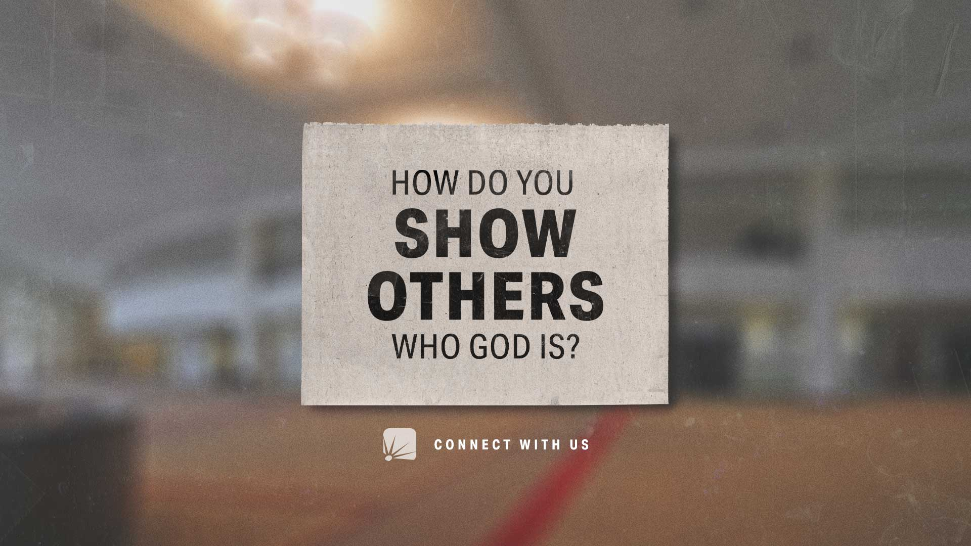 How do you show others who God is?