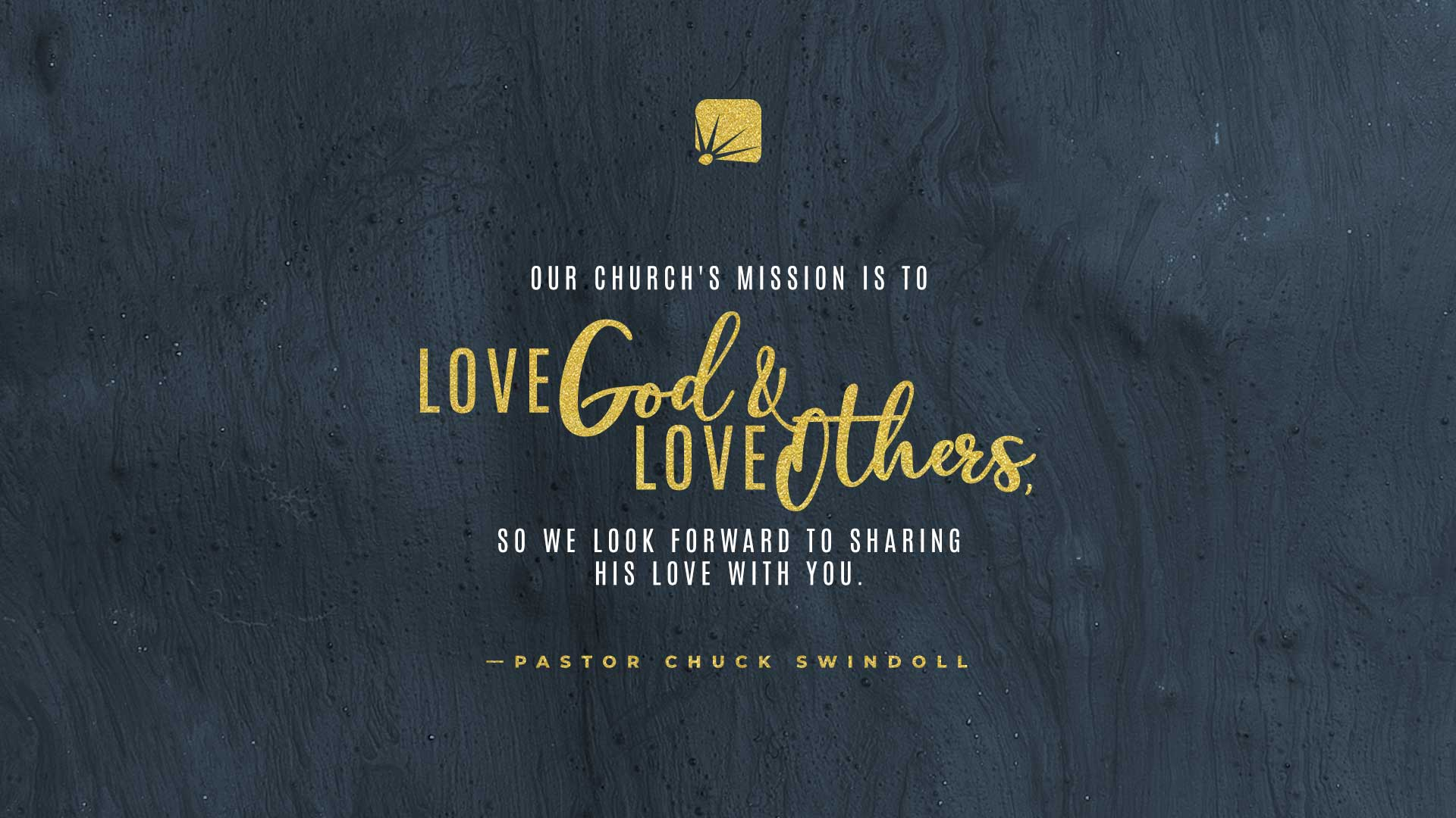 """""""Our church's mission is to love God and love others, so we look forward to sharing His love with you."""""""
