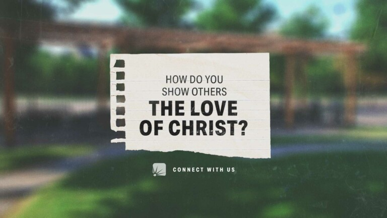 question: How do you show others the love of Christ?
