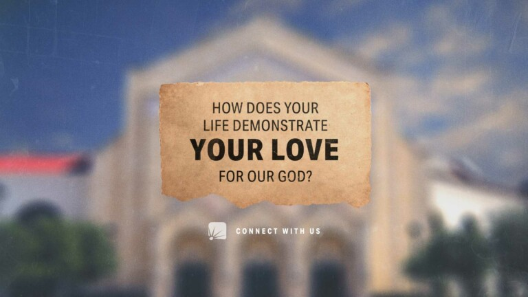 question: How does your life demonstrate your love for our God?