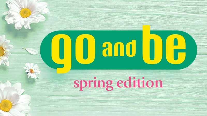 Go and Be Spring Edition