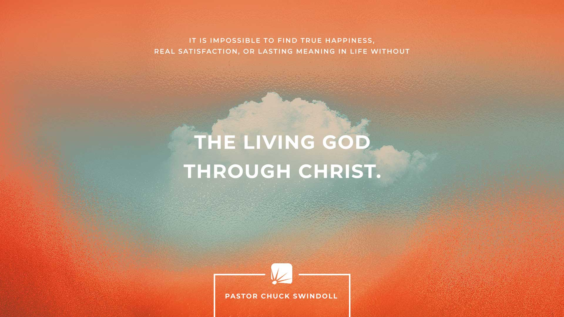 """quote: """"It is impossible to find true happiness, real satisfaction, or lasting meaning in life without the living God through Christ."""""""