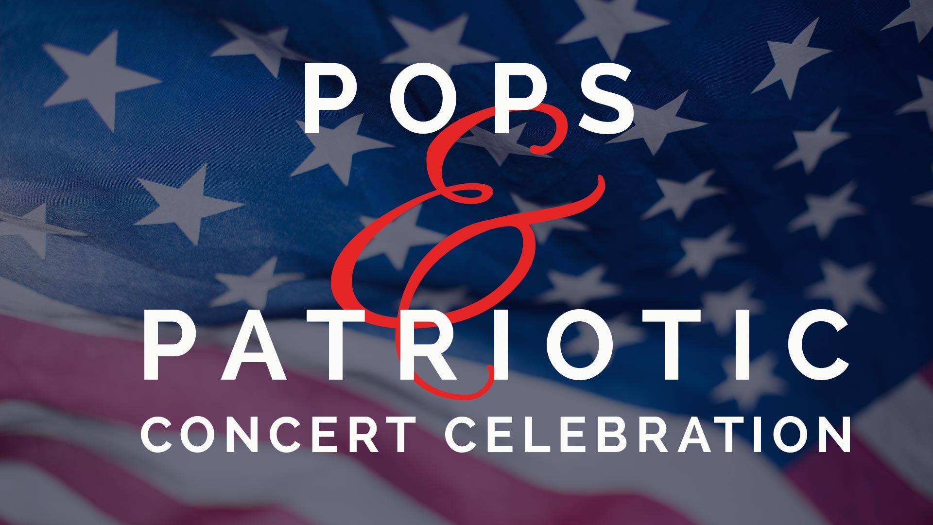 Pops & Patriotic Concert Celebration