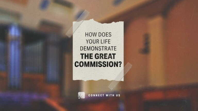 How does your life demonstrate the great commission?