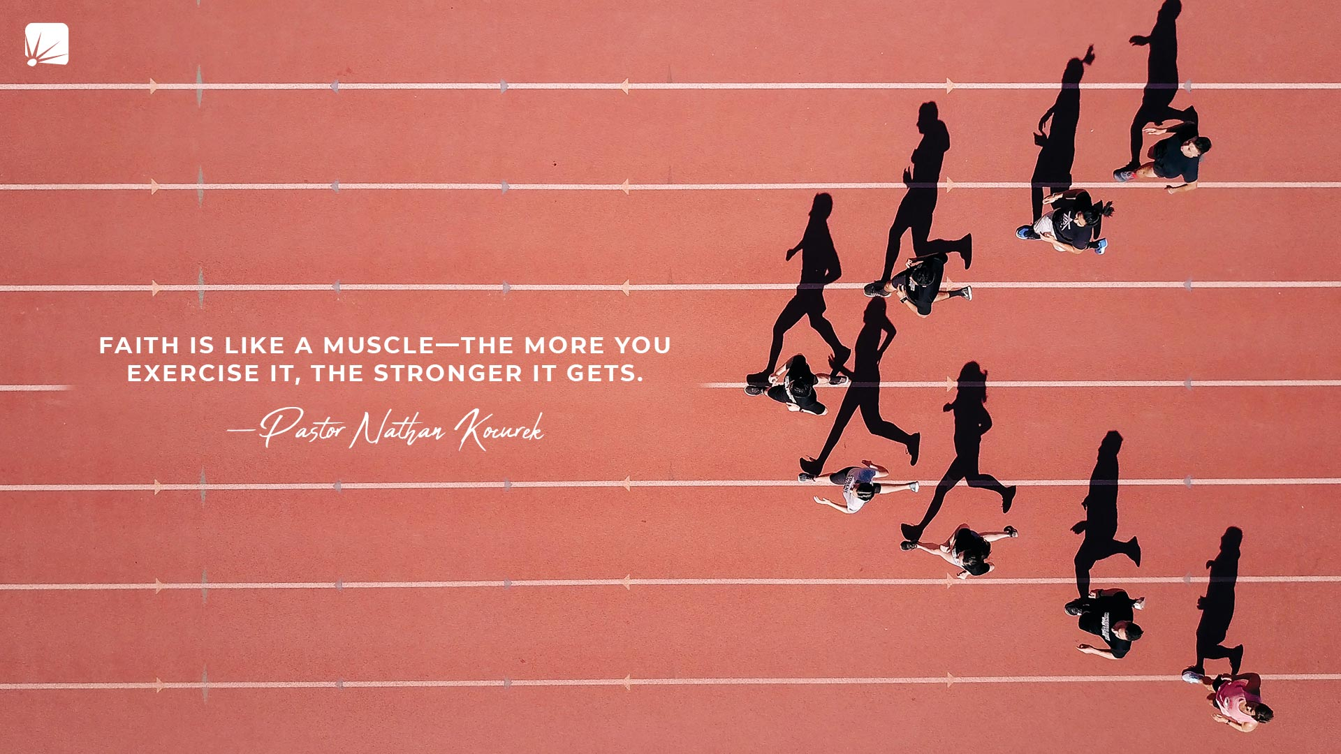 """quote: """"Faith is like a muscle—the more you exercise it, the stronger it gets."""" (Pastor Nathan Kocurek)"""