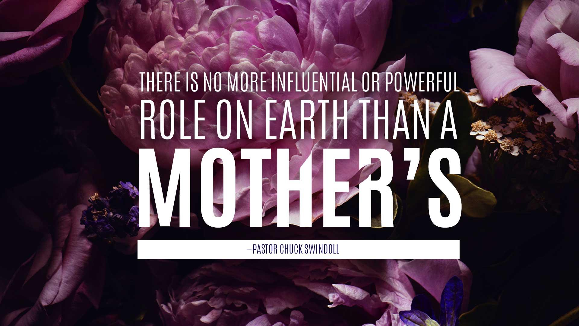 """cita: """"No hay papel más influyente o poderoso en la tierra que el de una madre"""". (Pastor Chuck Swindoll)"""