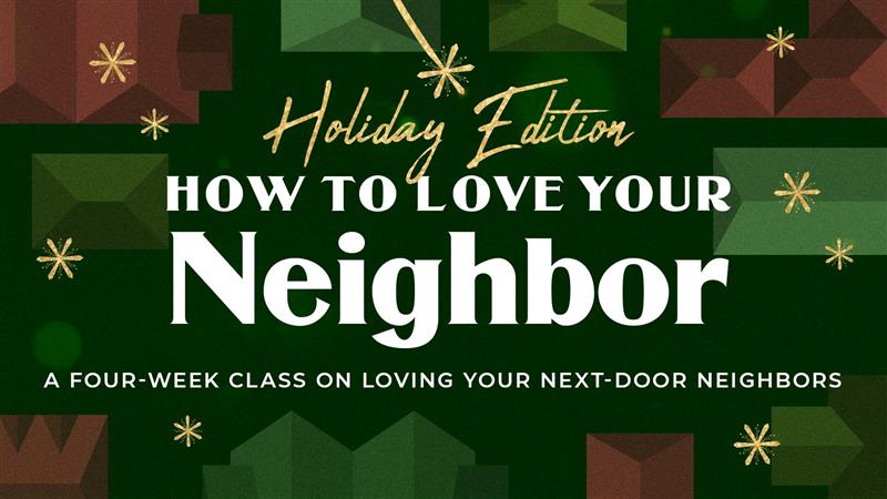How to Love Your Neighbor: Holiday Edition